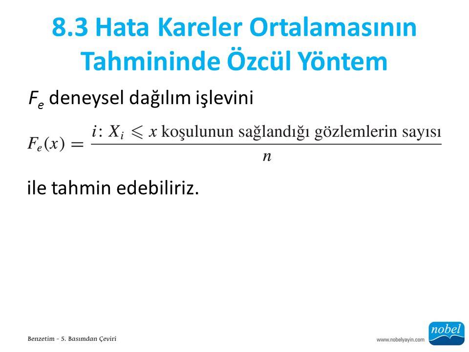 8.3 Hata Kareler Ortalamasının Tahmininde Özcül Yöntem F e deneysel dağılım işlevini ile tahmin edebiliriz.