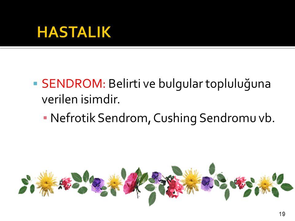  SENDROM: Belirti ve bulgular topluluğuna verilen isimdir. ▪ Nefrotik Sendrom, Cushing Sendromu vb. 19
