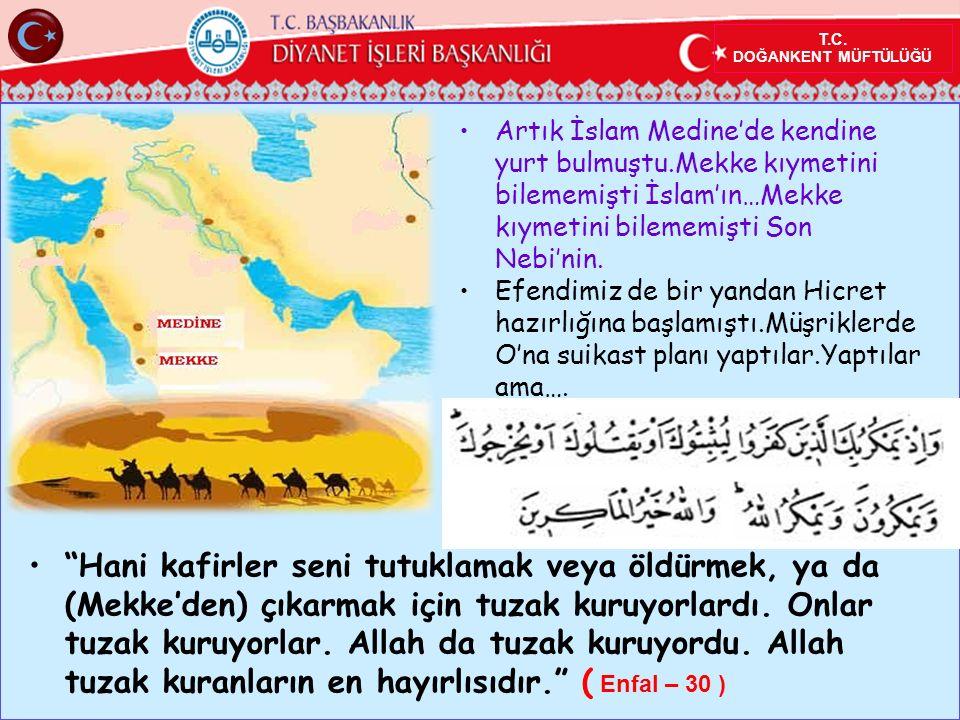 T.C. DOĞANKENT MÜFTÜLÜĞÜ Artık İslam Medine'de kendine yurt bulmuştu.Mekke kıymetini bilememişti İslam'ın…Mekke kıymetini bilememişti Son Nebi'nin. Ef