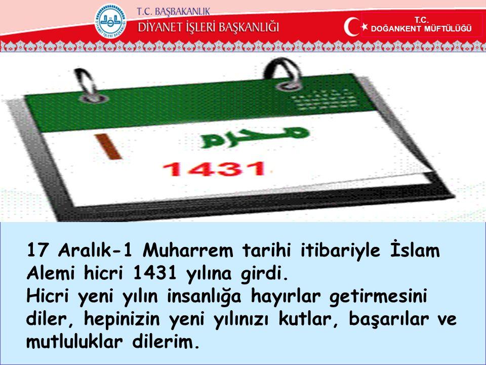 T.C. DOĞANKENT MÜFTÜLÜĞÜ 17 Aralık-1 Muharrem tarihi itibariyle İslam Alemi hicri 1431 yılına girdi. Hicri yeni yılın insanlığa hayırlar getirmesini d