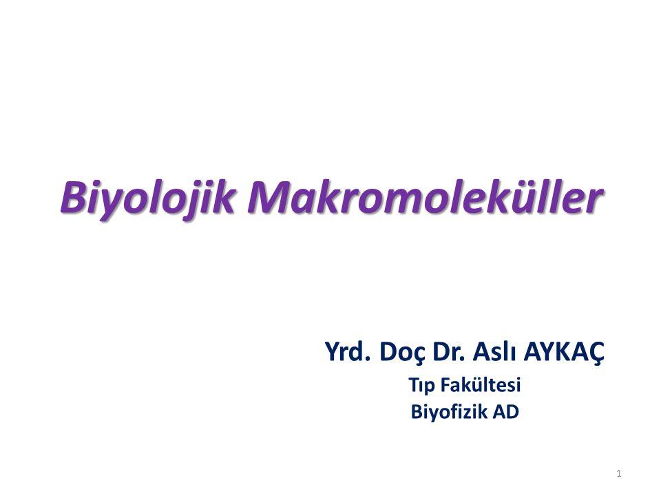 Biyolojik Makromoleküller Yrd. Doç Dr. Aslı AYKAÇ Tıp Fakültesi Biyofizik AD 1