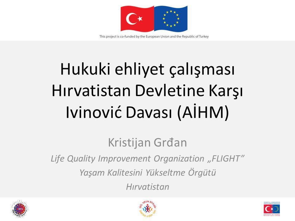 """Hukuki ehliyet çalışması Hırvatistan Devletine Karşı Ivinović Davası (AİHM) Kristijan Gr đ an Life Quality Improvement Organization """"FLIGHT"""" Yaşam Kal"""