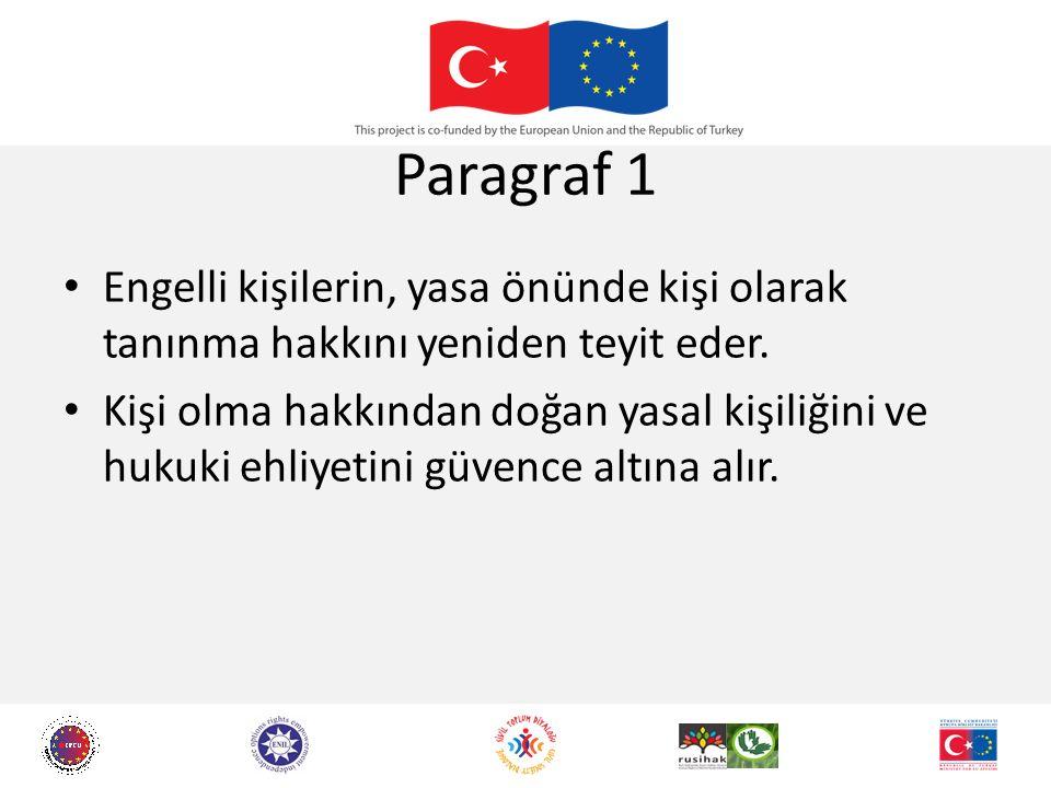 Paragraf 1 Engelli kişilerin, yasa önünde kişi olarak tanınma hakkını yeniden teyit eder. Kişi olma hakkından doğan yasal kişiliğini ve hukuki ehliyet