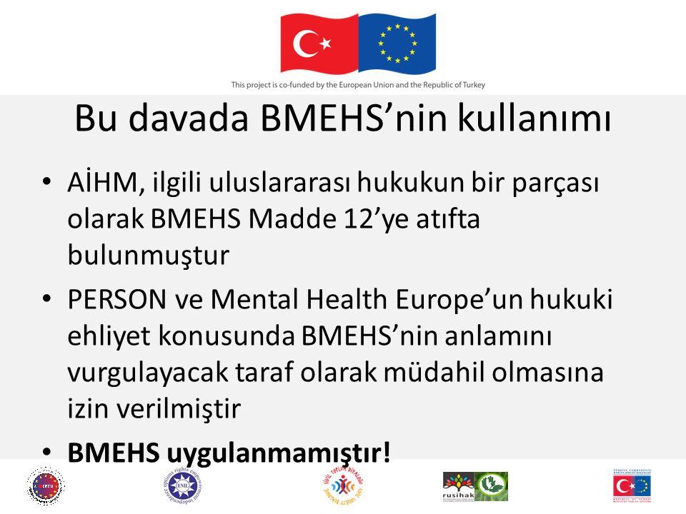 Bu davada BMEHS'nin kullanımı AİHM, ilgili uluslararası hukukun bir parçası olarak BMEHS Madde 12'ye atıfta bulunmuştur PERSON ve Mental Health Europe'un hukuki ehliyet konusunda BMEHS'nin anlamını vurgulayacak taraf olarak müdahil olmasına izin verilmiştir BMEHS uygulanmamıştır!