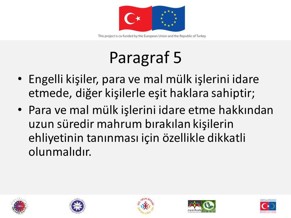Paragraf 5 Engelli kişiler, para ve mal mülk işlerini idare etmede, diğer kişilerle eşit haklara sahiptir; Para ve mal mülk işlerini idare etme hakkın