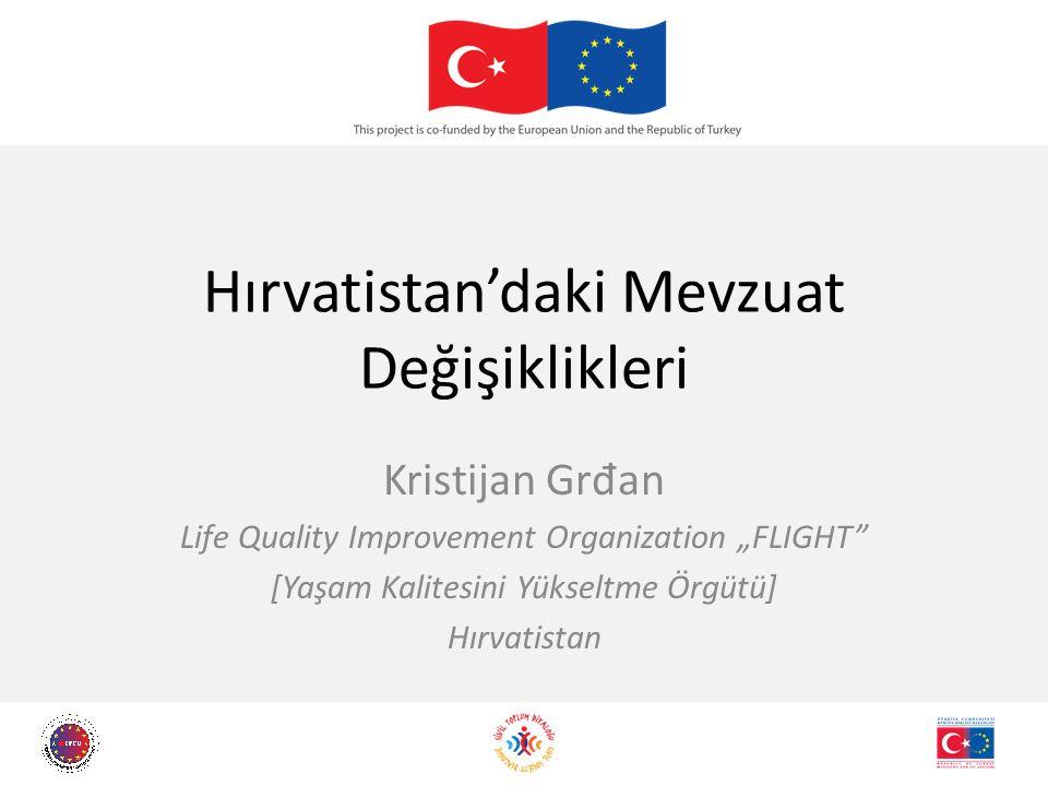 """Hırvatistan'daki Mevzuat Değişiklikleri Kristijan Gr đ an Life Quality Improvement Organization """"FLIGHT"""" [Yaşam Kalitesini Yükseltme Örgütü] Hırvatist"""