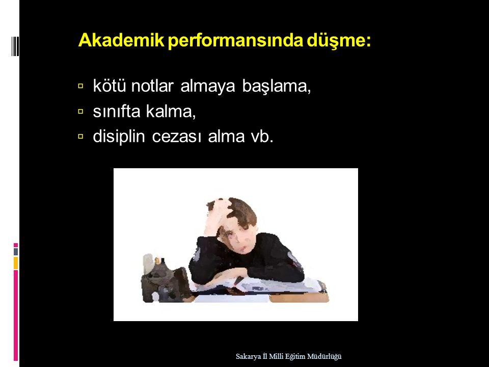 Akademik performansında düşme:  kötü notlar almaya başlama,  sınıfta kalma,  disiplin cezası alma vb. Sakarya İl Milli Eğitim Müdürlüğü