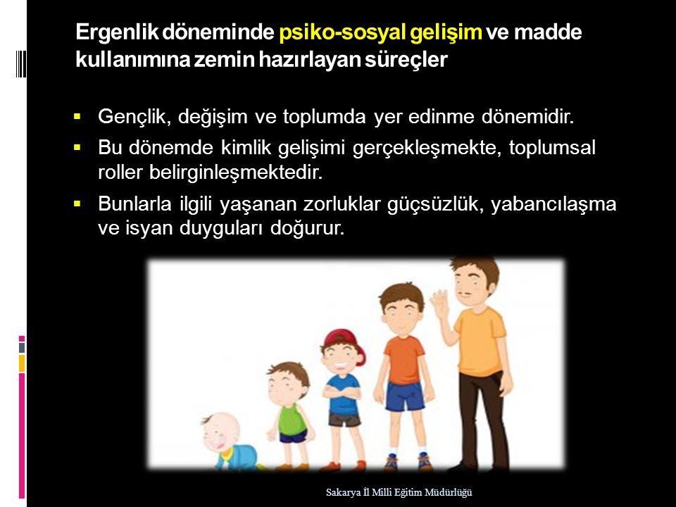 Ergenlik döneminde psiko-sosyal gelişim ve madde kullanımına zemin hazırlayan süreçler  Gençlik, değişim ve toplumda yer edinme dönemidir.  Bu dönem
