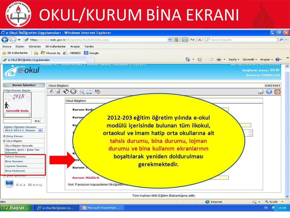 OKUL/KURUM BİNA EKRANI 7 2012-203 eğitim öğretim yılında e-okul modülü içerisinde bulunan tüm ilkokul, ortaokul ve imam hatip orta okullarına ait tahsis durumu, bina durumu, lojman durumu ve bina kullanım ekranlarının boşaltılarak yeniden doldurulması gerekmektedir.