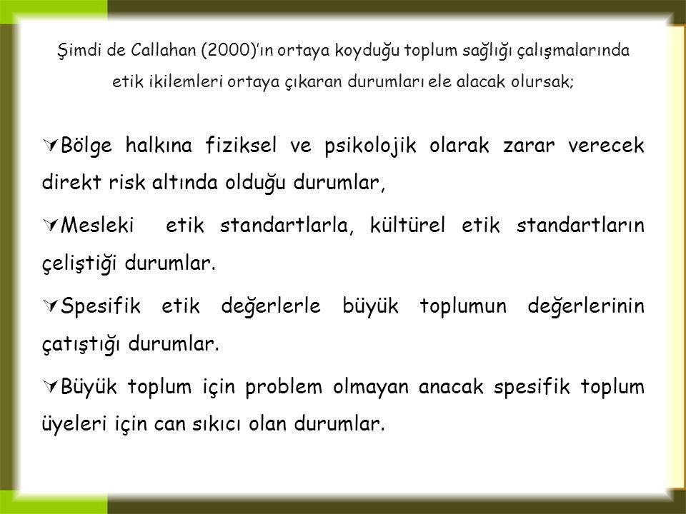 Şimdi de Callahan (2000)'ın ortaya koyduğu toplum sağlığı çalışmalarında etik ikilemleri ortaya çıkaran durumları ele alacak olursak;  Bölge halkına