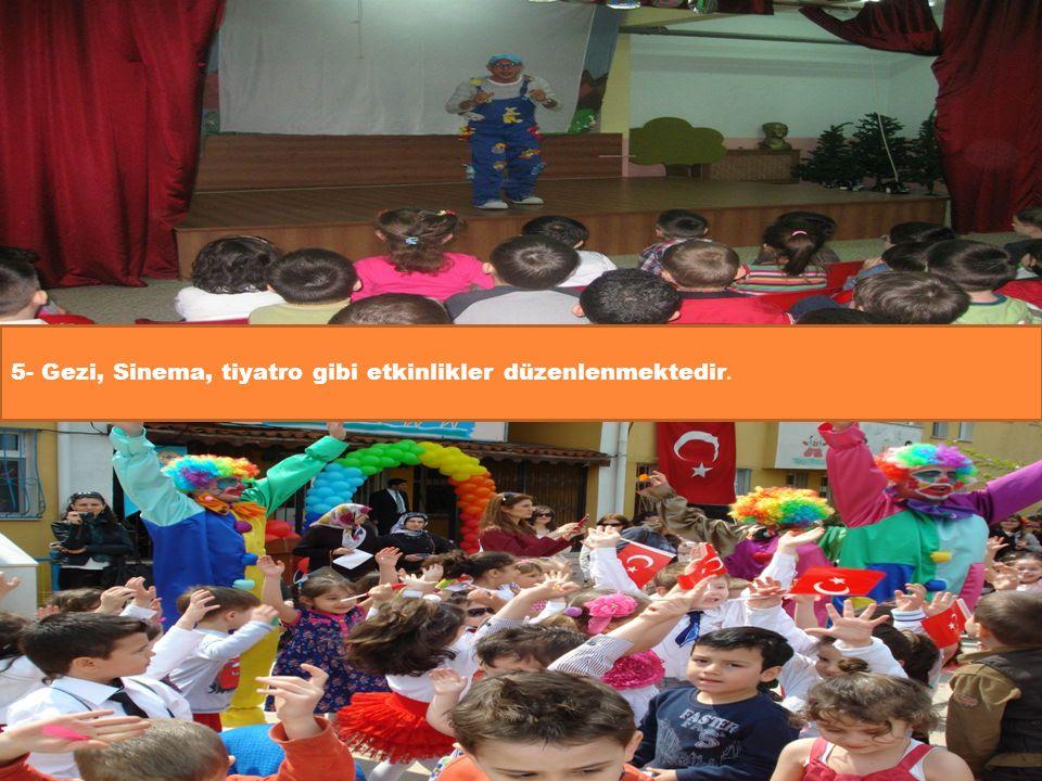 5- Gezi, Sinema, tiyatro gibi etkinlikler düzenlenmektedir.