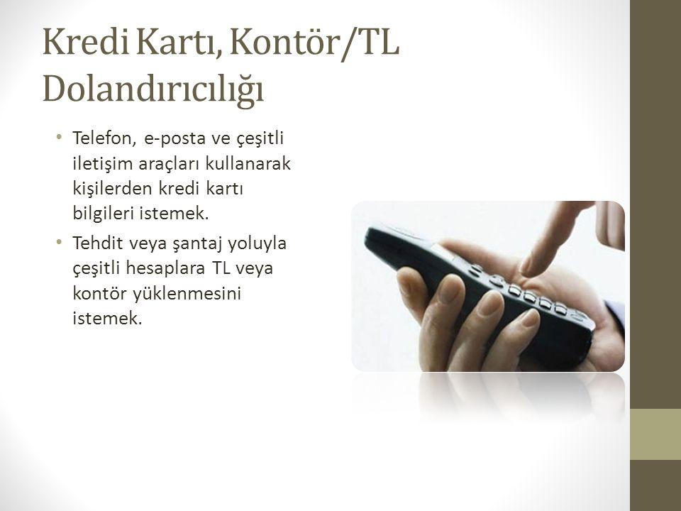 Kredi Kartı, Kontör/TL Dolandırıcılığı Telefon, e-posta ve çeşitli iletişim araçları kullanarak kişilerden kredi kartı bilgileri istemek. Tehdit veya