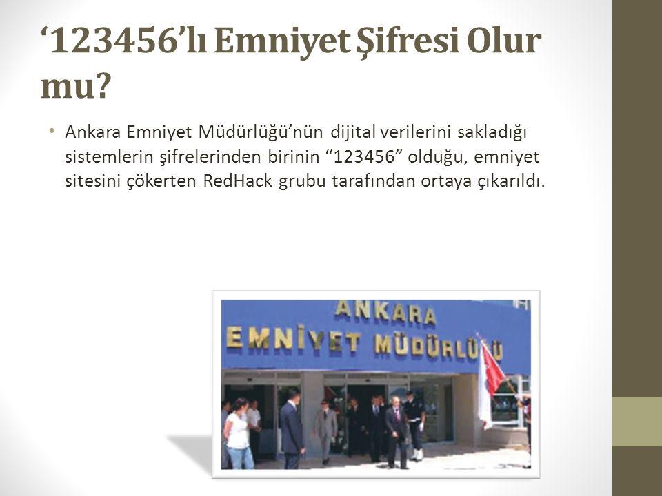 """'123456'lı Emniyet Şifresi Olur mu? Ankara Emniyet Müdürlüğü'nün dijital verilerini sakladığı sistemlerin şifrelerinden birinin """"123456"""" olduğu, emniy"""