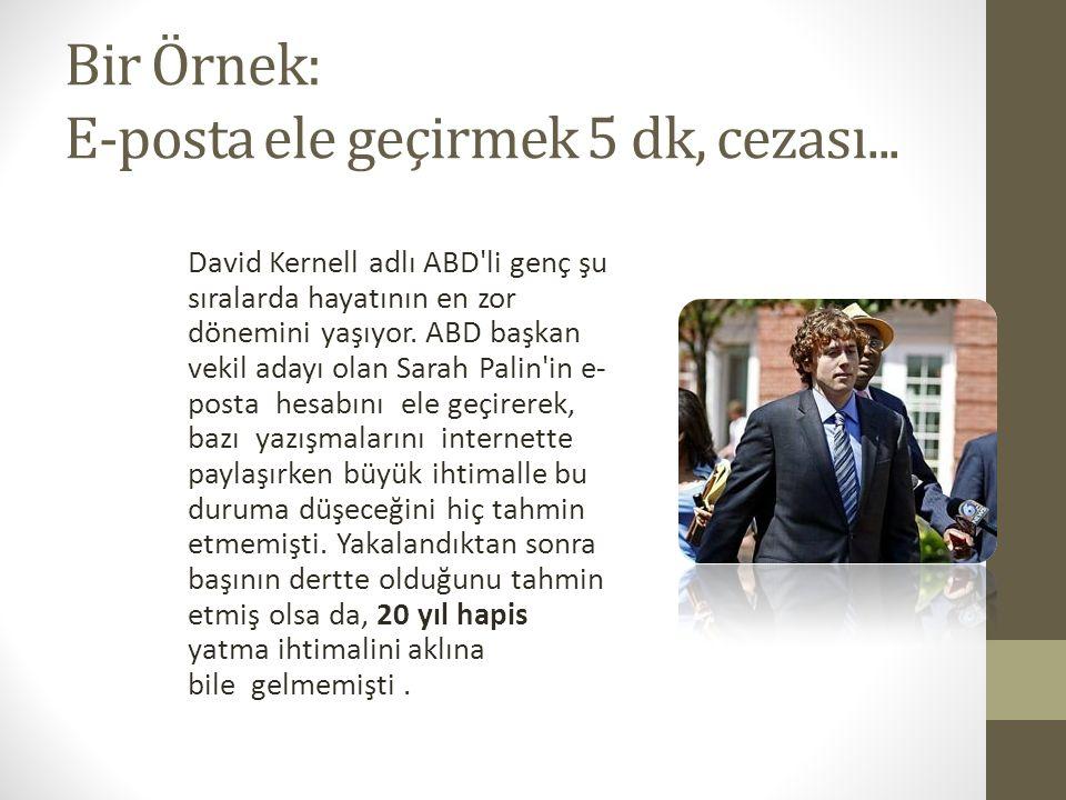 Bir Örnek: E-posta ele geçirmek 5 dk, cezası... David Kernell adlı ABD'li genç şu sıralarda hayatının en zor dönemini yaşıyor. ABD başkan vekil adayı