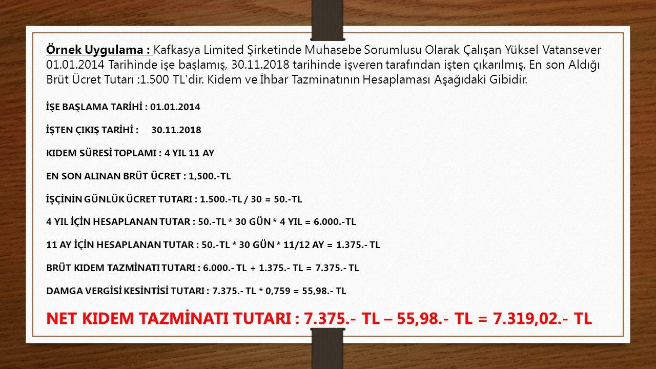 Örnek Uygulama : Kafkasya Limited Şirketinde Muhasebe Sorumlusu Olarak Çalışan Yüksel Vatansever 01.01.2014 Tarihinde işe başlamış, 30.11.2018 tarihin