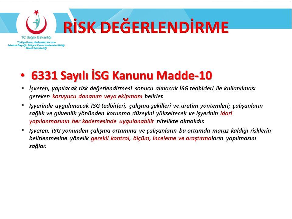 6331 Sayılı İSG Kanunu Madde-10 6331 Sayılı İSG Kanunu Madde-10  İşveren, yapılacak risk değerlendirmesi sonucu alınacak İSG tedbirleri ile kullanılm