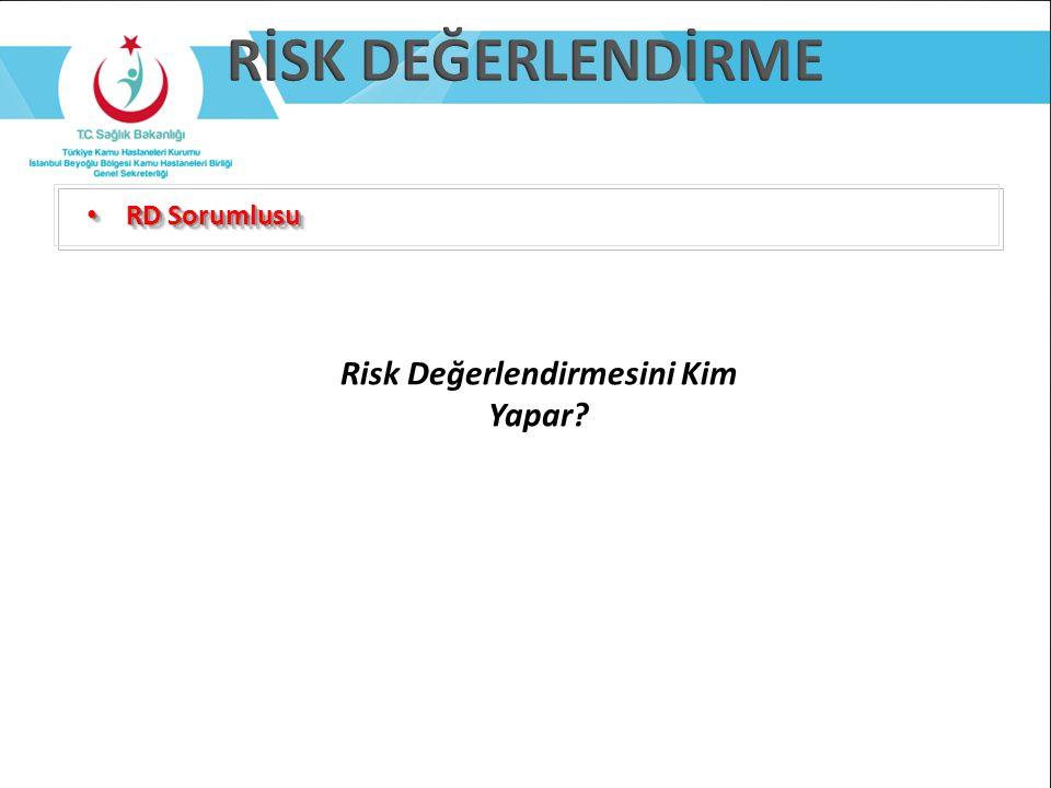 RD Sorumlusu RD Sorumlusu Risk Değerlendirmesini Kim Yapar?