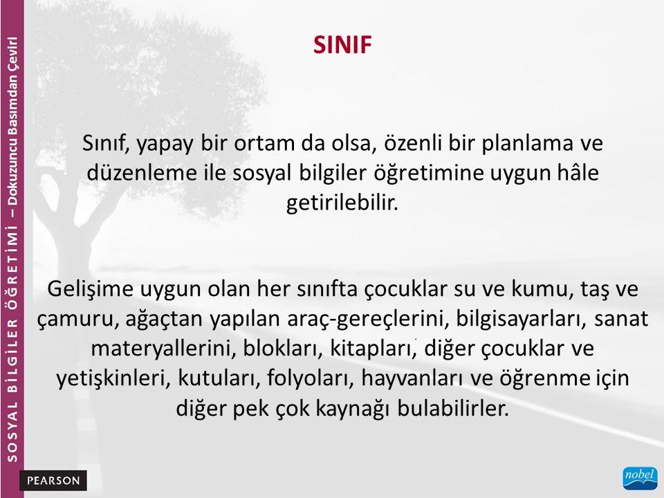 SINIF Sınıf, yapay bir ortam da olsa, özenli bir planlama ve düzenleme ile sosyal bilgiler öğretimine uygun hâle getirilebilir.