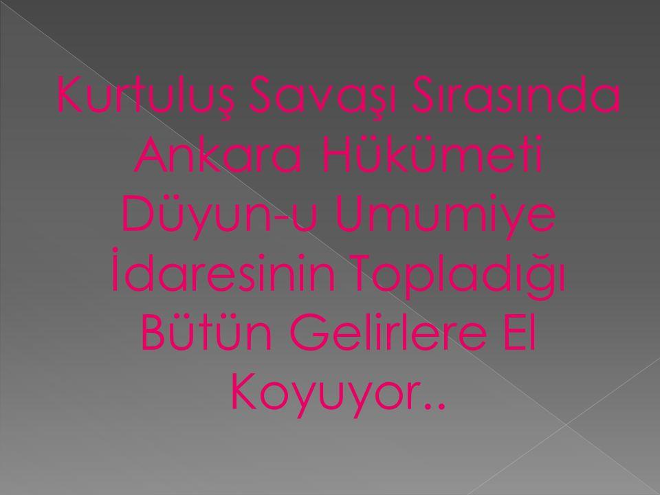 Kurtuluş Savaşı Sırasında Ankara Hükümeti Düyun-u Umumiye İdaresinin Topladığı Bütün Gelirlere El Koyuyor..