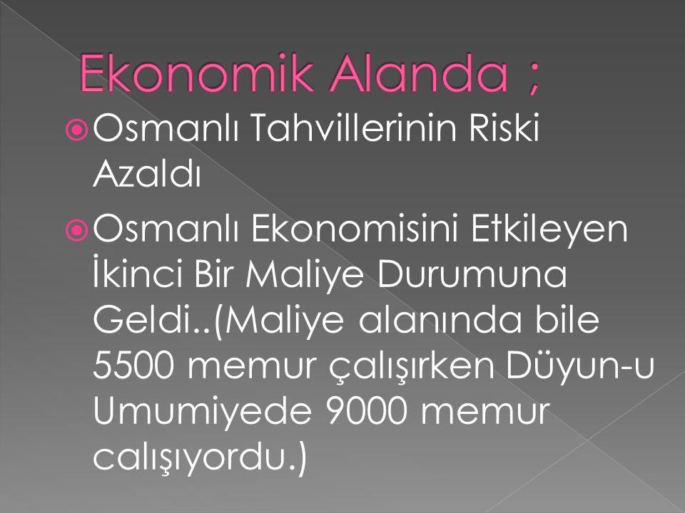  Osmanlı Tahvillerinin Riski Azaldı  Osmanlı Ekonomisini Etkileyen İkinci Bir Maliye Durumuna Geldi..(Maliye alanında bile 5500 memur çalışırken Düyun-u Umumiyede 9000 memur calışıyordu.)