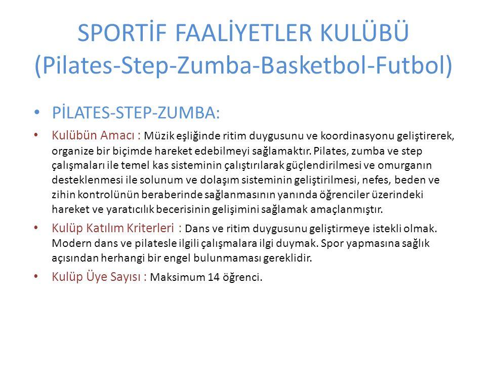 SPORTİF FAALİYETLER KULÜBÜ (Pilates-Step-Zumba-Basketbol-Futbol) PİLATES-STEP-ZUMBA: Kulübün Amacı : Müzik eşliğinde ritim duygusunu ve koordinasyonu geliştirerek, organize bir biçimde hareket edebilmeyi sağlamaktır.