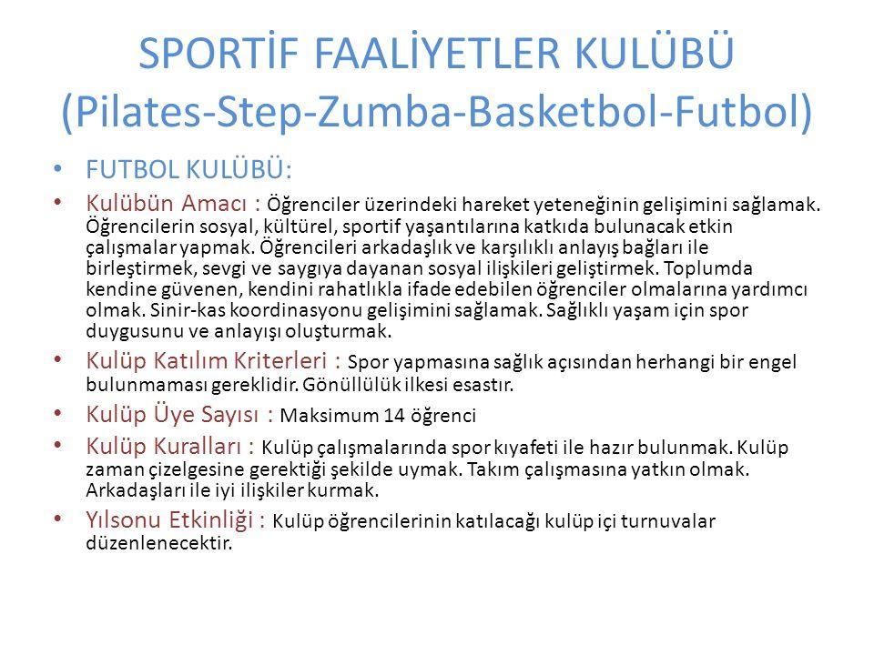 SPORTİF FAALİYETLER KULÜBÜ (Pilates-Step-Zumba-Basketbol-Futbol) FUTBOL KULÜBÜ: Kulübün Amacı : Öğrenciler üzerindeki hareket yeteneğinin gelişimini sağlamak.