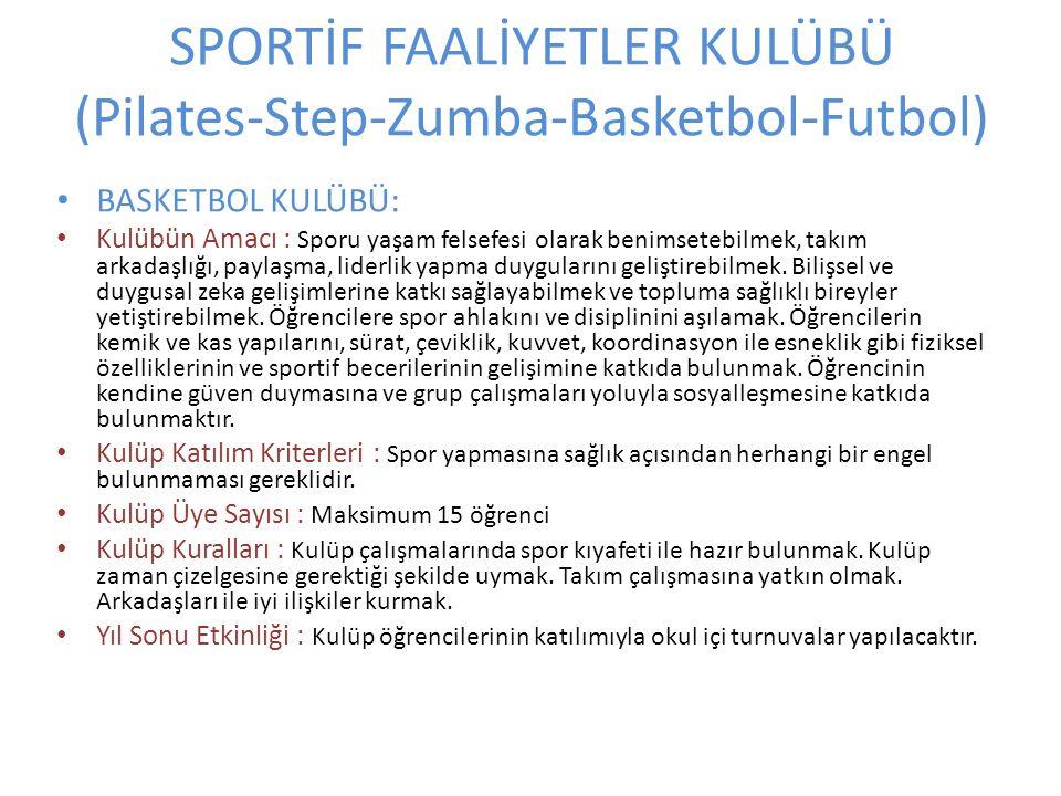 SPORTİF FAALİYETLER KULÜBÜ (Pilates-Step-Zumba-Basketbol-Futbol) BASKETBOL KULÜBÜ: Kulübün Amacı : Sporu yaşam felsefesi olarak benimsetebilmek, takım arkadaşlığı, paylaşma, liderlik yapma duygularını geliştirebilmek.