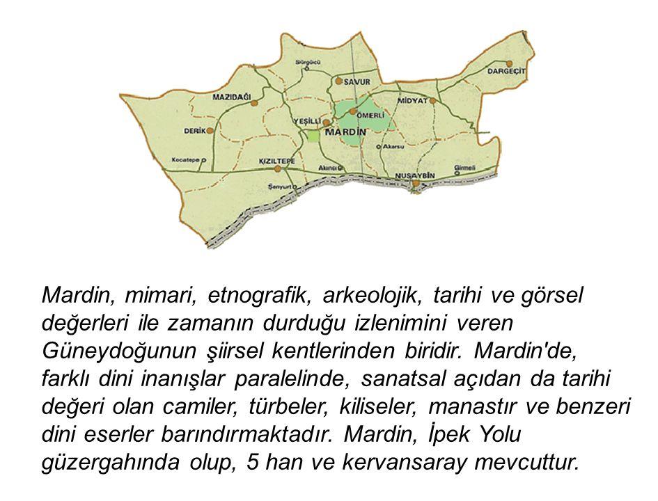 Mardin, mimari, etnografik, arkeolojik, tarihi ve görsel değerleri ile zamanın durduğu izlenimini veren Güneydoğunun şiirsel kentlerinden biridir.