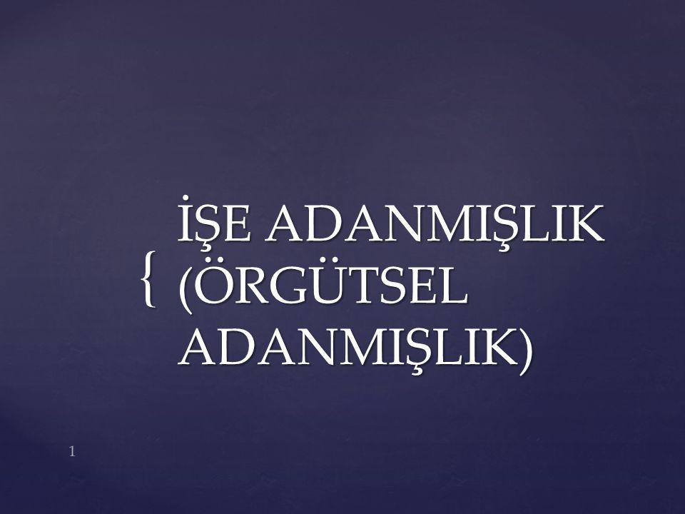 { İŞE ADANMIŞLIK (ÖRGÜTSEL ADANMIŞLIK) 1