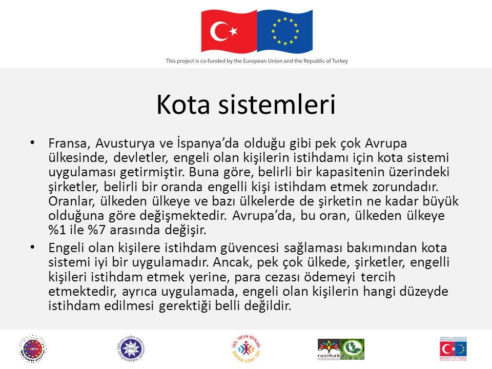 Kota sistemleri Fransa, Avusturya ve İspanya'da olduğu gibi pek çok Avrupa ülkesinde, devletler, engeli olan kişilerin istihdamı için kota sistemi uygulaması getirmiştir.