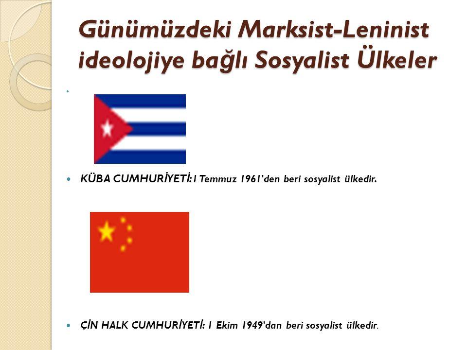 Günümüzdeki Marksist-Leninist ideolojiye ba ğ lı Sosyalist Ülkeler KÜBA CUMHUR İ YET İ : 1 Temmuz 1961'den beri sosyalist ülkedir. Ç İ N HALK CUMHUR İ