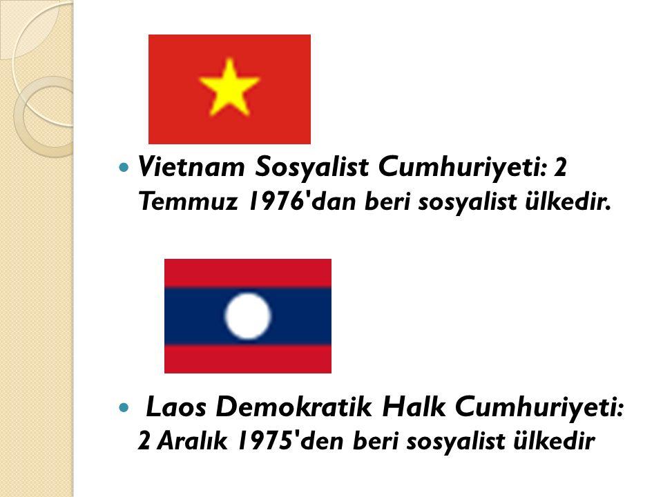 Vietnam Sosyalist Cumhuriyeti : 2 Temmuz 1976'dan beri sosyalist ülkedir. Laos Demokratik Halk Cumhuriyeti : 2 Aralık 1975'den beri sosyalist ülkedir
