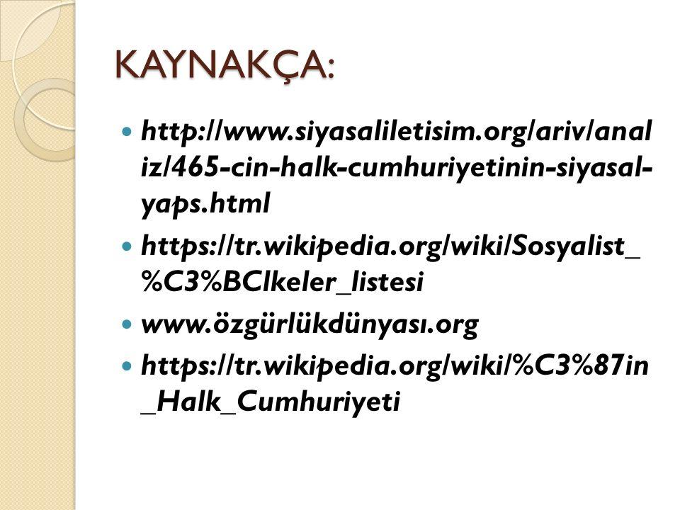 KAYNAKÇA: http://www.siyasaliletisim.org/ariv/anal iz/465-cin-halk-cumhuriyetinin-siyasal- yaps.html https://tr.wikipedia.org/wiki/Sosyalist_ %C3%BClkeler_listesi www.özgürlükdünyası.org https://tr.wikipedia.org/wiki/%C3%87in _Halk_Cumhuriyeti