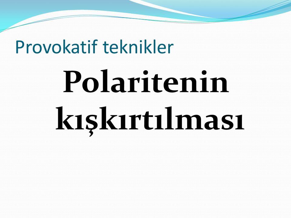 Provokatif teknikler Polaritenin kışkırtılması