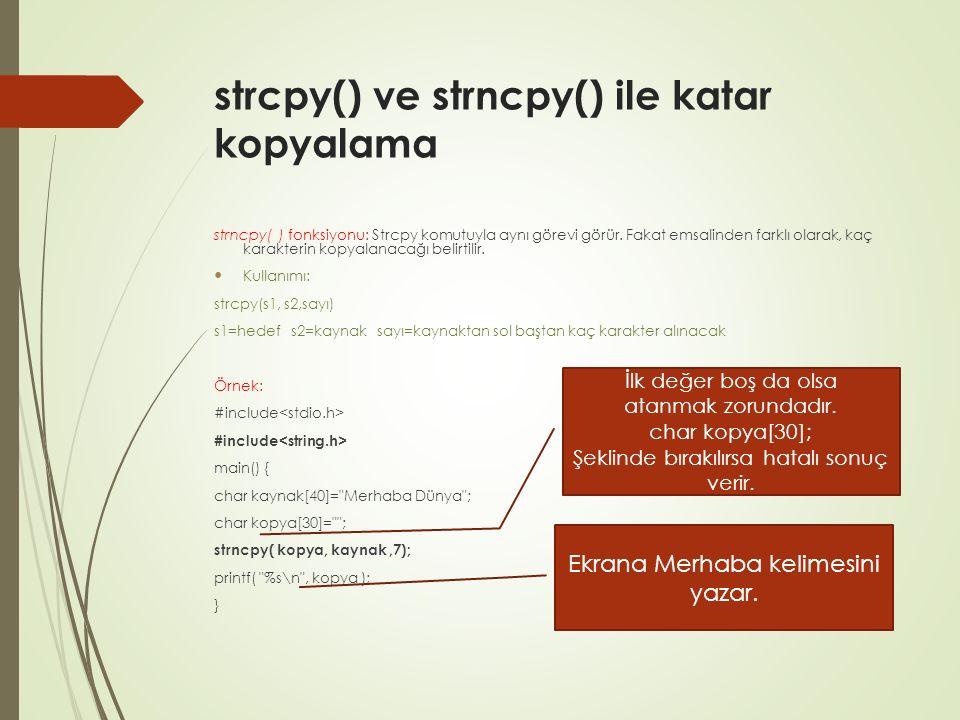 strcpy() ve strncpy() ile katar kopyalama strncpy( ) fonksiyonu: Strcpy komutuyla aynı görevi görür.