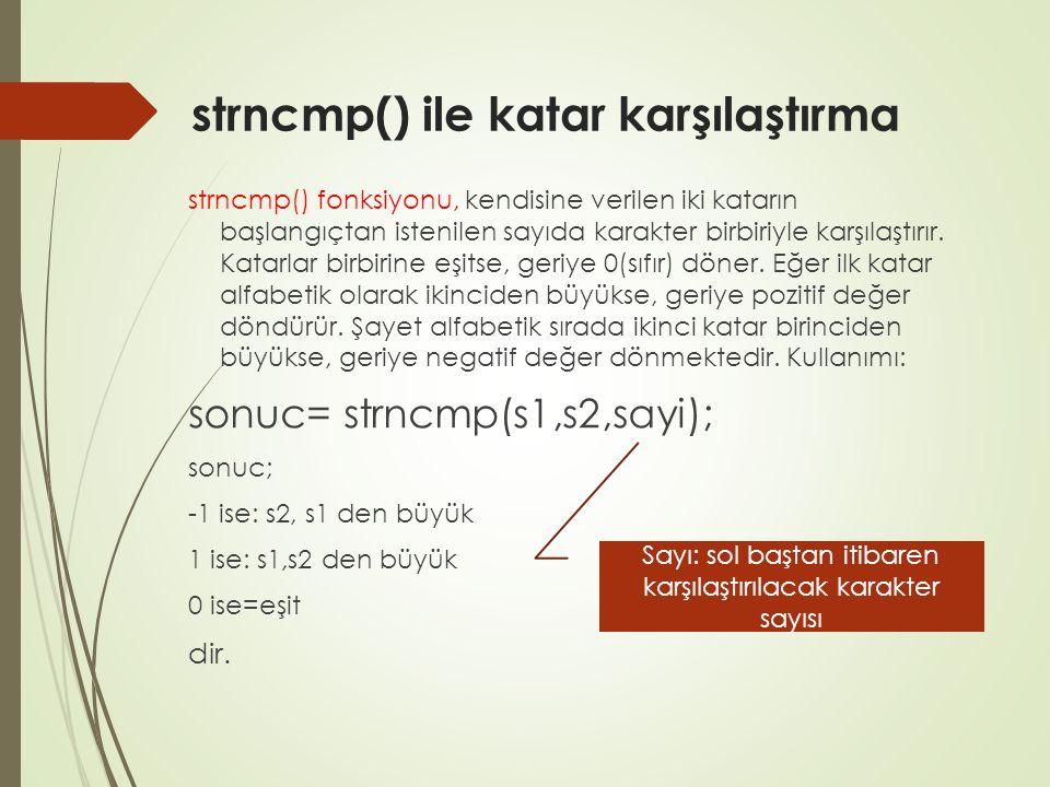 strncmp() ile katar karşılaştırma strncmp() fonksiyonu, kendisine verilen iki katarın başlangıçtan istenilen sayıda karakter birbiriyle karşılaştırır.