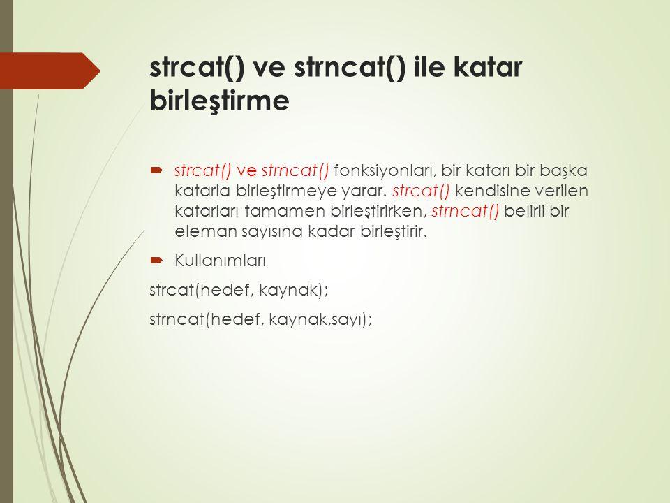 strcat() ve strncat() ile katar birleştirme  strcat() ve strncat() fonksiyonları, bir katarı bir başka katarla birleştirmeye yarar.