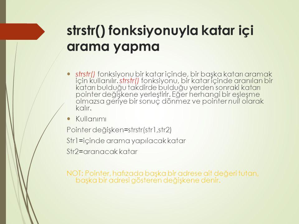 strstr() fonksiyonuyla katar içi arama yapma strstr() fonksiyonu bir katar içinde, bir başka katarı aramak için kullanılır.