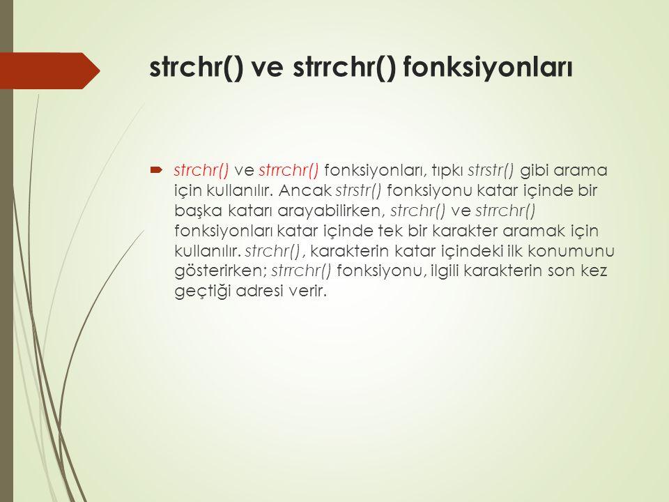 strchr() ve strrchr() fonksiyonları  strchr() ve strrchr() fonksiyonları, tıpkı strstr() gibi arama için kullanılır.