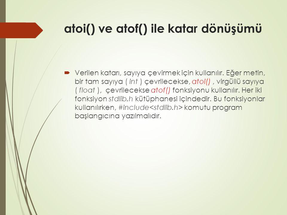 atoi() ve atof() ile katar dönüşümü  Verilen katarı, sayıya çevirmek için kullanılır.