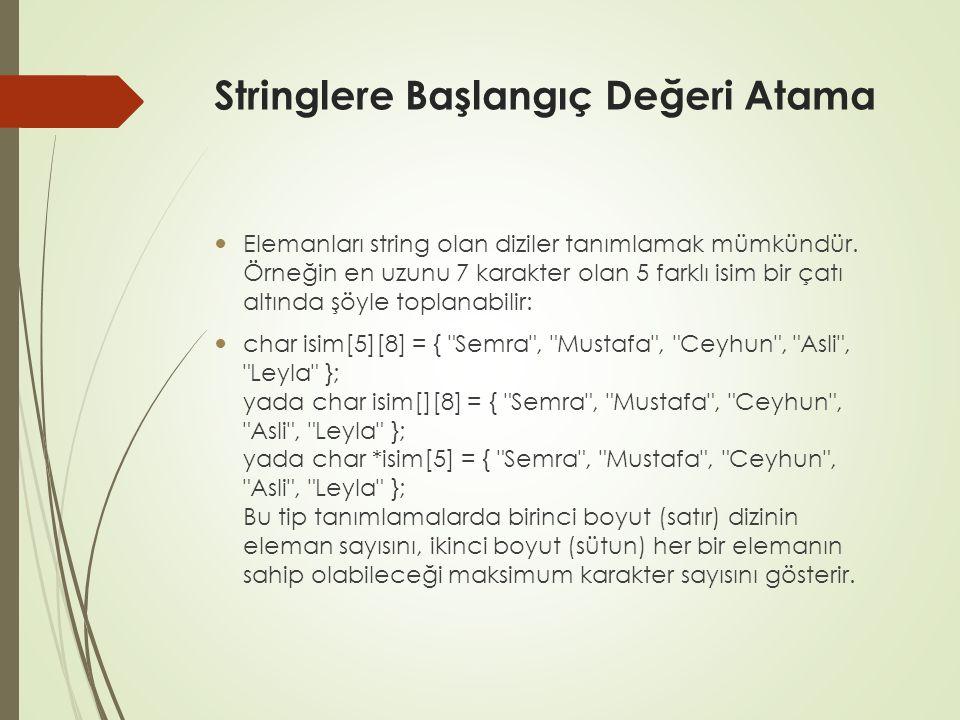 Klavyeden okunan stringin ekrana yazılması Örnek-1 main(){ char ktr[20]; printf( \nBir seyler yazin: ); scanf( %s ,ktr); printf( %s yazdiniz. ,ktr); }
