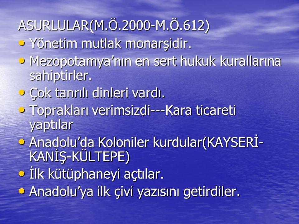 ASURLULAR(M.Ö.2000-M.Ö.612) Yönetim mutlak monarşidir.