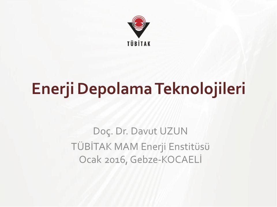 Enerji Depolama Teknolojileri Doç. Dr. Davut UZUN TÜBİTAK MAM Enerji Enstitüsü Ocak 2016, Gebze-KOCAELİ