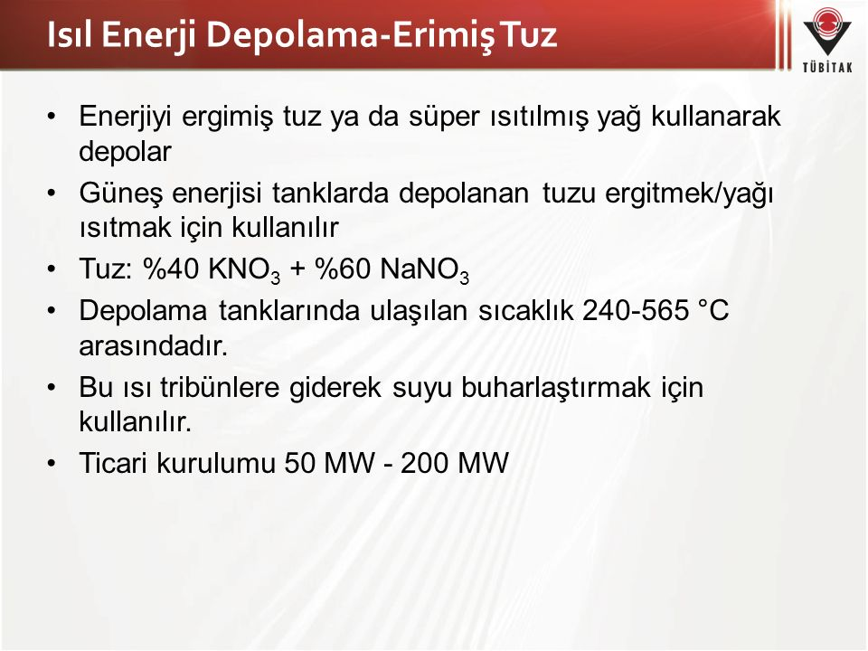 Isıl Enerji Depolama-Erimiş Tuz Enerjiyi ergimiş tuz ya da süper ısıtılmış yağ kullanarak depolar Güneş enerjisi tanklarda depolanan tuzu ergitmek/yağ