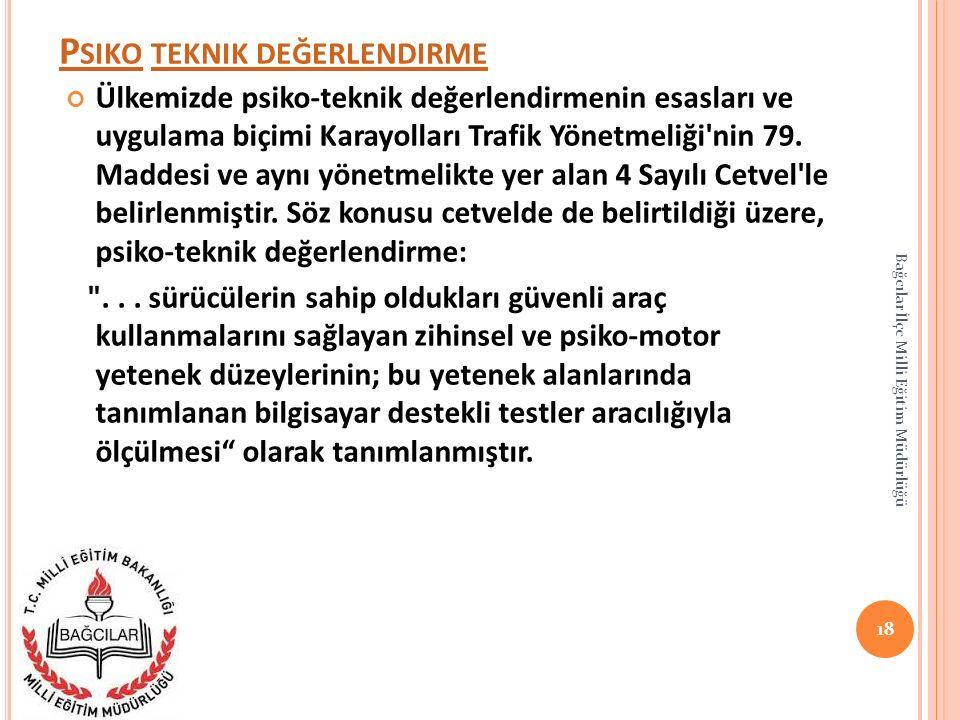 P SIKO P SIKO TEKNIK DEĞERLENDIRME TEKNIK DEĞERLENDIRME Ülkemizde psiko-teknik değerlendirmenin esasları ve uygulama biçimi Karayolları Trafik Yönetme
