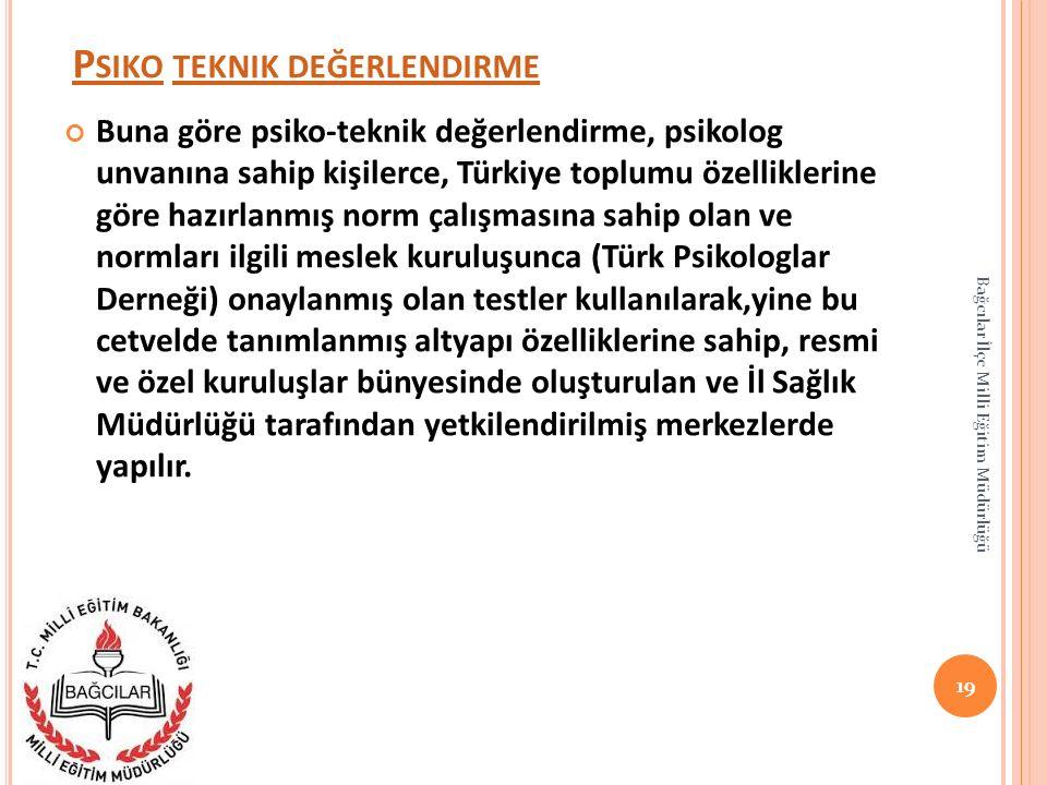 P SIKO P SIKO TEKNIK DEĞERLENDIRME TEKNIK DEĞERLENDIRME Buna göre psiko-teknik değerlendirme, psikolog unvanına sahip kişilerce, Türkiye toplumu özell