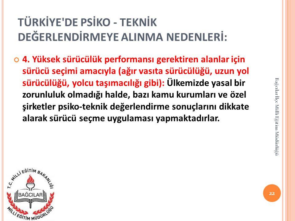 TÜRKİYE'DE PSİKO - TEKNİK DEĞERLENDİRMEYE ALINMA NEDENLERİ: 4. Yüksek sürücülük performansı gerektiren alanlar için sürücü seçimi amacıyla (ağır vasıt