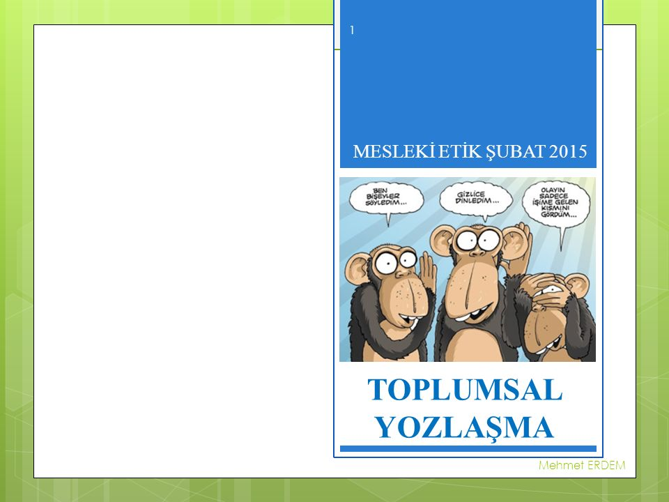MESLEKİ ETİK- ŞUBAT 2015 TOPLUMSAL YOZLAŞMA MESLEKİ ETİK ŞUBAT 2015 Mehmet ERDEM 1