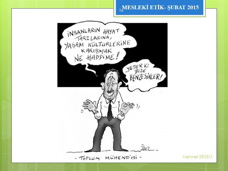 MESLEKİ ETİK- ŞUBAT 2015 Mehmet ERDEM 16