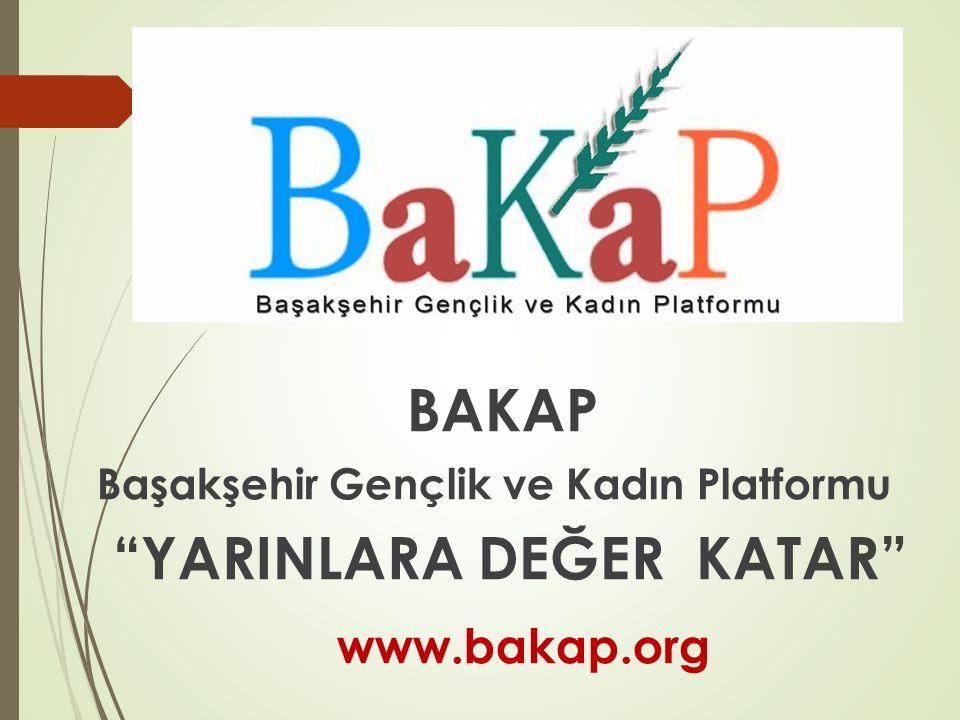 """BAKAP Başakşehir Gençlik ve Kadın Platformu """"YARINLARA DEĞER KATAR"""" www.bakap.org"""